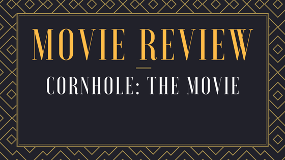 Movie Review - Cornhole: The Movie